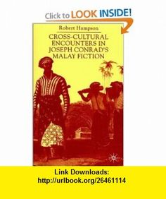Cross-Cultural Encounters in Joseph Conrads Malay Fiction (9780312235284) Robert Hampson , ISBN-10: 0312235283  , ISBN-13: 978-0312235284 ,  , tutorials , pdf , ebook , torrent , downloads , rapidshare , filesonic , hotfile , megaupload , fileserve