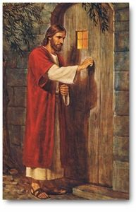 """Behold, I stand at the door and knock.  If anyone hears My voice and opens the door, I will come in to him and dine with him, and he with Me.  To him who overcomes I will grant to sit with Me on My throne, as I also overcame and sat down with My Father on His throne.  He who has an ear, let him hear what the Spirit says to the churches.""  Revelation 3: 20-22 (NKJV)"
