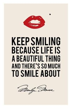 """""""Keep smiling because life is a beautiful thing and there's so much to smile about."""" — Marilyn Monroe"""