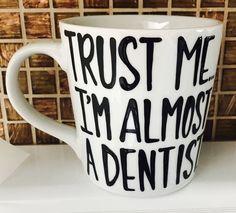 Trust Me, I'm almost a Dentist- Dental School gift- Graduation Gift- Doctor Med School Gift- Lawyer Law School Gift- Coffee Mug- Funny Mug by PickMeCups on Etsy