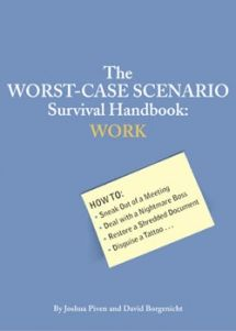 So, we do we have to read something like this now? Hahaha! WORST-CASE SCENARIO SURVIVAL HANDBOOK: WORK
