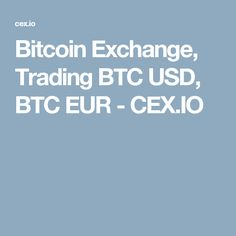 Bitcoin Exchange, Trading BTC USD, BTC EUR - CEX.IO
