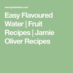 Easy Flavoured Water   Fruit Recipes   Jamie Oliver Recipes