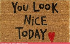 Door mat-I need this for a self-esteem boost when I leave each morning. :-)