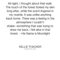 "Kellie Thacker - ""All night, I thought about that walk. The touch of the forest tickled my skin long..."". fantasy, young-adult, new-adult, supernatural, christian-fiction, his-name-is-moonlight, shape-shifter"