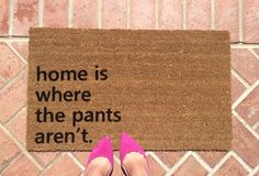 Let your guests know, soon as they arrive at your doorstep, that your home is pants-optional kinda home. The doormat design is hand-painted, so you get to choose your color of choice, or even use multiple colors.