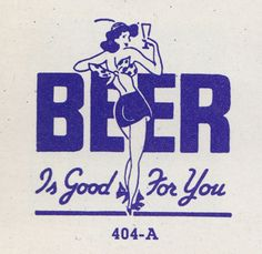 Beer is good for you.