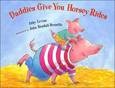 Daddies Give You Horsey Rides by Abby Levine