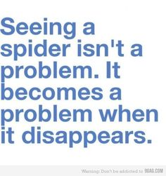 Yes.  I don't generally have a problem with spiders as long as I know they're not crawling up my trouser leg...