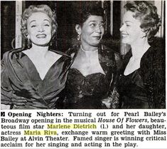 lastgoddessblog:  Marlene Dietrich and Maria Riva at the opening night (December 30, 1954?, Alvin Theater) of the Broadway musical, House of Flowers, with its star Pearl Bailey. Published Jan. 20, 1955 in Jet magazine.