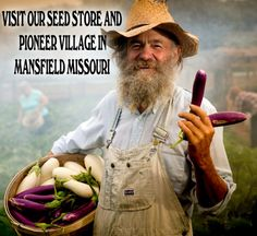 Pioneer Village in Mansfield Missouri.  Famous for their seed catalogs and at the festival they have plants, seeds, baskets etc...