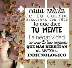 Cada célula de tu cuerpo reacciona con todo lo que dice tu mente...