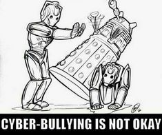 Stop cyber bullying. This dalek committed suicide after it was mercilessly bullied by Cybermen. Where is your humanity? Oh that's right you were stripped of all your emotions. My bad>>>>poor dalek Stop Cyber Bullying, Anti Bullying, Serie Doctor, Doctor Who Funny, Doctor Who Art, Doctor Who Stuff, Doctor Cat, Diy Doctor, Doctor Who Quotes