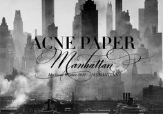 For issue no 14 Acne Paper has chosen to illuminate Manhattan, the oldest and most iconic of New York's five boroughs. This, the biggest issue of Acne Paper, 272-pages, and the first with 3 different covers, portraits of three New York legends, Writer Fran Lebowitz, artist Richard Serra, and dancer Mikhail Baryshnikov, also features: Martin Scorsese, Salman Rushdie, Andrew Wylie, Jeff Koons, Ada and Alex Katz, Graydon Carter, Lena Dunham, Joan Jonas, Vito Acconci, Harold Koda, Agnes Gund,