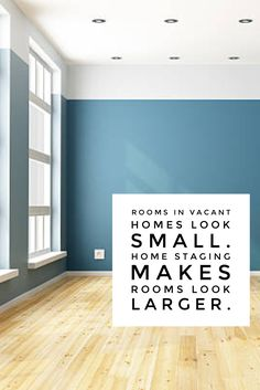 Rooms in vacant homes look small. Home staging makes rooms look larger.