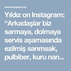 """Yıldız on Instagram: """"Arkadaşlar biz sarmaya, dolmaya servis aşamasında ezilmiş sarımsak, pulbiber, kuru nane , nar ekşisi nden oluşan sos dokeriz. Lezzetine…"""""""