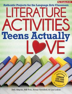 Prufrock Press: Literature Activities Teens Actually Love: Authentic Projects for the Language Arts Classroom