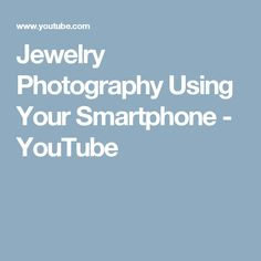 Jewelry Photography Using Your Smartphone - YouTube
