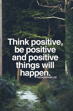 Words to Read Often! Think Positive, be Positive, and Positive things will happen. #Positivity #Quotes #Words #Sayings #Life #Inspiration