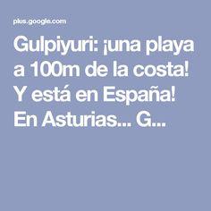 Gulpiyuri: ¡una playa a 100m de la costa! Y está en España! En Asturias... G...