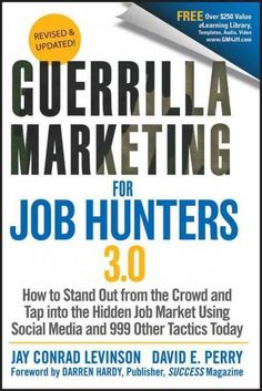 Guerrilla Marketing for Job Hunters 3.0: How to Stand Out from the Crowd and Tap into the Hidden Job Market Using Social Medi...