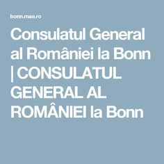 Consulatul General al României la Bonn   CONSULATUL GENERAL AL ROMÂNIEI  la Bonn