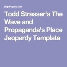 Todd Strasser's The Wave and Propaganda's Place Jeopardy Template