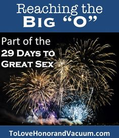 """29 Days to Great Sex Day 16: How to Reach the """"Big O"""" (tasteful advice for married couples) #marriage #intimacy"""