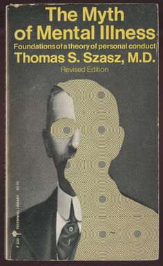 """jellobiafrasays: """"the myth of mental illness (1974 ed., cover design by roger zimmerman) """""""
