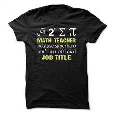 Math Teacher because superhero isnt an official Job Tit T Shirt, Hoodie, Sweatshirts - custom tee shirts #shirt #teeshirt