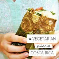 Think being vegan or vegetarian in Costa Rica means you can only eat rice and beans? Think again.