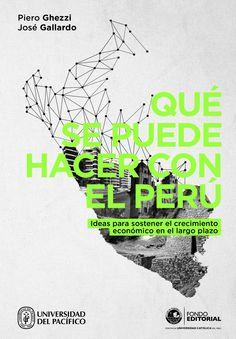 Título: Qué se puede hacer con el Perú. Ideas para sostener el crecimiento en el largo plazo. Autores: Piero Ghezzi y José Gallardo.  Lima, septiembre 2013. Mayor información en http://www.up.edu.pe/catalogo/Paginas/TIE/Detalle.aspx?IdElemento=437&Lista=S