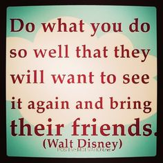 Always admired the #Disney philosophy! We can all do this - be passionate about your business and your customers and go #makestuffhappen