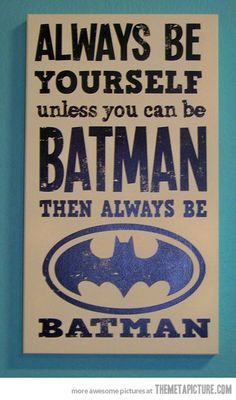 Always be batman.but wait, I am Batman. Au Hasard Balthazar, Boy Room, Kids Room, Child's Room, I Am Batman, Batman Room, Batman Stuff, Batman Sign, Batman Poster