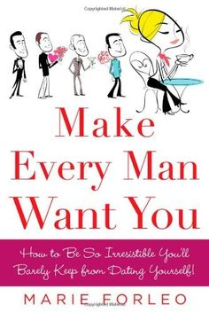 Make Every Man Want You: How to Be So Irresistible You'll Barely Keep from Dating Yourself! by Marie Forleo, http://www.amazon.com/dp/0071597816/ref=cm_sw_r_pi_dp_TQQiqb16Q02EG