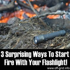 3 Surprising Ways To Start Fire With Your Flashlight! - Off-Grid Homestead Survival, Camping Survival, Outdoor Survival, Survival Prepping, Survival Skills, Outdoor Camping, Camping Hacks, Survival Gear, Survival Hacks