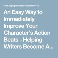 An Easy Way to Immediately Improve Your Character's Action Beats - Helping Writers Become Authors