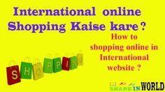 International online Shopping: Shipping, Custom, Payment, Warranty Details in hindi. Online Shopping, World, Net Shopping, The World