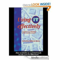 Using IT Effectively by Henry Millsom. $37.45. Publisher: Routledge (October 2, 2012). 157 pages. Examines computer-assisted-learning in the social sciences, highlighting some of the pros and cons of technology, critically evaluating the technological process and its potential in the field.                             Show more                               Show less