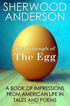 The Triumph of the Egg: A Book of Impressions from American Life in Tales and Poems Best Books Of All Time, Good Books, Sherwood Anderson, American Life, All About Time, Poems, Eggs, Amazon, Speakeasy Bar