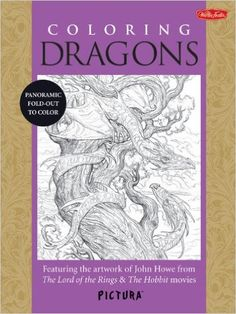 Coloring Dragons: Featuring the artwork of John Howe from The Lord of the Rings & The Hobbit movies (PicturaTM): John Howe: 9781600583988: Amazon.com: Books