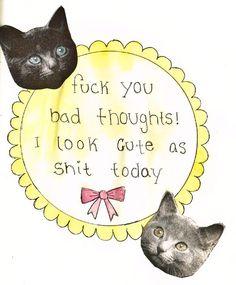 Fuck you, bad thoughts! I look cute as shit today! Positive Thoughts, Positive Vibes, Body Positive, Positive Art, Positive Things, Happy Thoughts, Borderline Personality Disorder, Kawaii Shop, Body Image