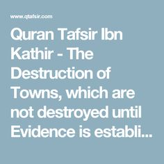 Quran Tafsir Ibn Kathir - The Destruction of Towns, which are not destroyed until Evidence is established against Them