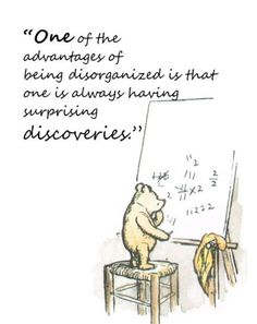 One of the advantages of being disorganized is that one is always having surprising discoveries. #Milne