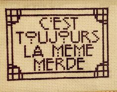 C'est Toujours La Meme M***de Cross Stitch Pattern (it's always the same shit)