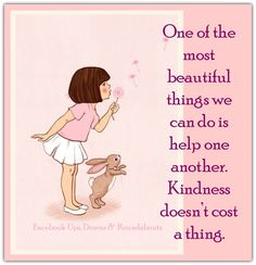 One of the most beautiful things we can do is help one another.  Kindness doesn't cost a thing.  https://www.facebook.com/UpsDownsRoundabouts/photos/a.497497433618335.122200.497300140304731/1269734659727938/?type=3&theater