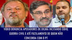 Vídeo denuncia apoiadores de Dilma incitando ódio, guerra civil e fuzila...