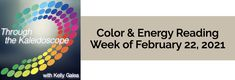 Your Color of the Week and energy reading for the week of February 22, 2021. Here's a phrase to help attune with a powerful energy this week…