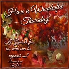 Good Morning, I pray that you have a safe and blessed day! Thursday Greetings, Thankful Thursday, Happy Thursday, Birthday Greetings, Romans 8 31, Good Morning Thursday, Prayer Partner, Blessed Week, King James Bible Verses