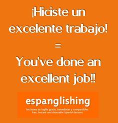 ¡Hiciste un excelente trabajo! = You've done an excellent job!